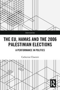 The EU, Hamas and the 2006 Palestinian ElectionsA Performance in Politics【電子書籍】[ Catherine Charrett ]