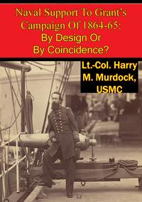 洋書, SOCIAL SCIENCE Naval Support To Grants Campaign Of 1864-65: By Design Or By Coincidence? Lt.-Col. Harry M. Murdock USMC