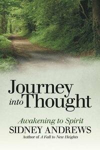 Journey into ThoughtAwakening to Spirit【電子書籍】[ Sidney Andrews ]
