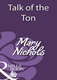 Talk of the Ton (Mills & Boon Historical)【電子書籍】[ Mary Nichols ]