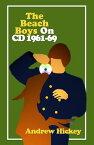 The Beach Boys on CD Volume 1: 1961-69The Beach Boys on CD, #1【電子書籍】[ Andrew Hickey ]
