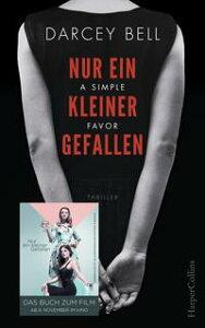 Nur ein kleiner Gefallen - A Simple FavorDas Buch zum Kinofilm mit Blake Lively und Anna Kendrick【電子書籍】[ Darcey Bell ]