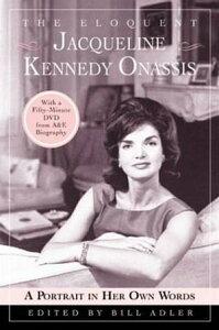 The Eloquent Jacqueline Kennedy OnassisA Portrait in Her Own Words【電子書籍】[ Bill Adler ]