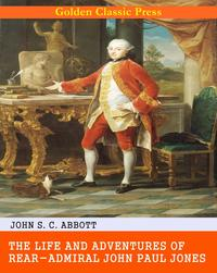 The Life and Adventures of Rear-Admiral John Paul Jones【電子書籍】[ John S. C. Abbott ]