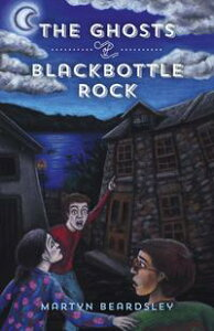 The Ghosts of Blackbottle Rock【電子書籍】[ Martyn Beardsley ]