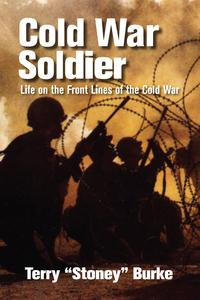 """Cold War SoldierLife on the Front Lines of the Cold War【電子書籍】[ Terry """"Stoney"""" Burke ]"""