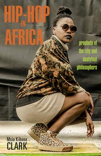 Hip-Hop in AfricaProphets of the City and Dustyfoot Philosophers【電子書籍】[ Msia Kibona Clark ]