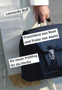 Franziskus aus Rom und Franz von AssisiEin neuer Fr?hling f?r die Kirche【電子書籍】[ Leonardo Boff ]