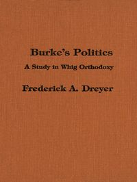 Burke's PoliticsA Study in Whig Orthodoxy【電子書籍】[ Frederick Dreyer ]