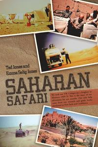 Saharan SafariWe Took Our Vw Camper on a Freighter to Morocco 1969-70 This Is the Story of Our Adventures for Ten Months. Our Only Help Came from Our Research and Guide Books Purchased in New York and Casablanca.【電子書籍】[ Ted Jones ]