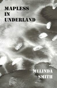 Mapless in Underland【電子書籍】[ Melinda Smith ]