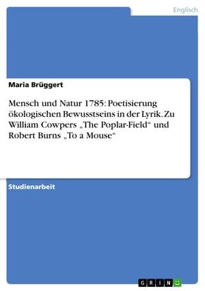 洋書, FICTION & LITERTURE Mensch und Natur 1785: Poetisierung ?kologischen Bewusstseins in der Lyrik. Zu William Cowpers The Poplar-Field und Robert Burns To a Mouse Maria Br?ggert