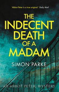 The Indecent Death of a MadamAn Abbot Peter Mystery【電子書籍】[ Simon Parke ]