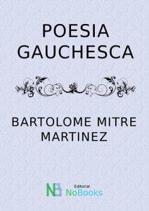 Poesia Gauchesca【電子書籍】[ Bartolome Mitre Martinez ]