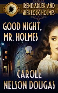 Good Night, Mr. Holmes (with bonus A.C. Doyle short story A Scandal in Bohemia)A Novel of Suspense featuring Irene Adler and Sherlock Holmes【電子書籍】[ Carole Nelson Douglas ]