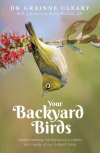 Your Backyard BirdsUnderstanding the behaviours, habits and needs of our brilliant birds【電子書籍】[ Grainne Cleary ]