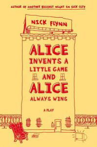 Alice Invents a Little Game and Alice Always WinsA Play【電子書籍】[ Nick Flynn ]