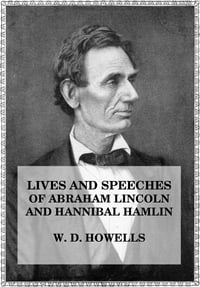 Lives and Speeches of Abraham Lincoln and Hannibal Hamlin【電子書籍】[ William Den Howells ]