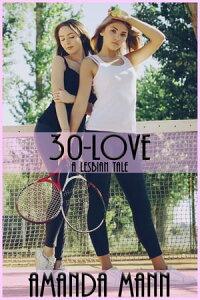 30-Love: A Lesbian Tale【電子書籍】[ Amanda Mann ]