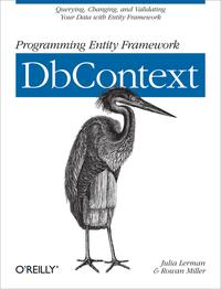 Programming Entity Framework: DbContextQuerying, Changing, and Validating Your Data with Entity Framework【電子書籍】[ Julia Lerman ]