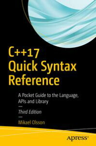 C++17 Quick Syntax ReferenceA Pocket Guide to the Language, APIs and Library【電子書籍】[ Mikael Olsson ]
