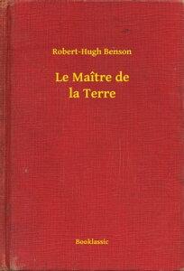 Le Ma?tre de la Terre【電子書籍】[ Robert-Hugh Benson ]