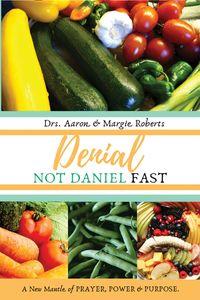 Denial Not Daniel FastA New Mantle of Prayer, Power, & Purpose【電子書籍】[ Aaron Roberts ]