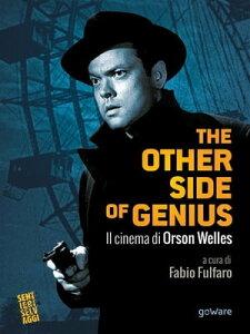 The other side of genius. Il cinema di Orson Welles【電子書籍】[ a cura di Fabio Fulfaro ]