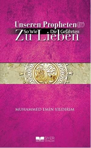 Efendimiz'i Sahabe Gibi Sevmek-Almanca【電子書籍】[ Muhammed Emin Y?ld?r?m ]