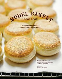 The Model Bakery Cookbook75 Favorite Recipes from the Beloved Napa Valley Bakery【電子書籍】[ Sarah Mitchell Hansen ]