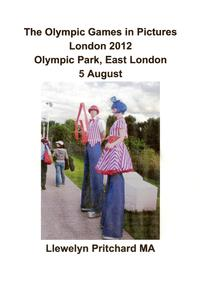 The Olympic Games in Pictures, Olympic Park, East London 5 August 2012 [Part 1]【電子書籍】[ Llewelyn Pritchard ]