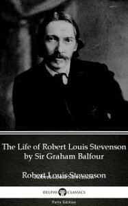 The Life of Robert Louis Stevenson by Sir Graham Balfour (Illustrated)【電子書籍】[ Sir Graham Balfour ]