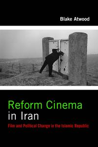 Reform Cinema in IranFilm and Political Change in the Islamic Republic【電子書籍】[ Blake Atwood ]