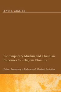 Contemporary Muslim and Christian Responses to Religious PluralityWolfhart Pannenberg in Dialogue with Abdulaziz Sachedina【電子書籍】[ Lewis E. Winkler ]