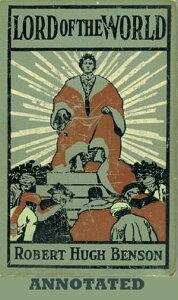 Lord of the World (Annotated)【電子書籍】[ Robert Hugh Benson ]