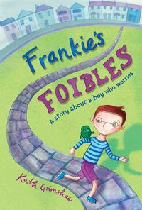 Frankie's FoiblesA story about a boy who worries【電子書籍】[ Kath Grimshaw ]