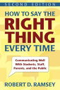How to Say the Right Thing Every TimeCommunicating Well With Students, Staff, Parents, and the Public【電子書籍】[ Robert D. Ramsey ]