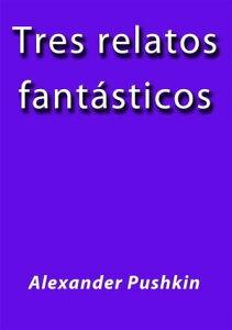 Tres relatos fantasticos【電子書籍】[ Alexander Pushkin ]