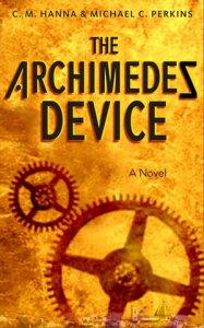 The Archimedes Device: A Novel【電子書籍】[ C. M. Hanna ]