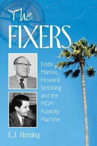 The FixersEddie Mannix, Howard Strickling and the MGM Publicity Machine【電子書籍】[ E.J. Fleming ]