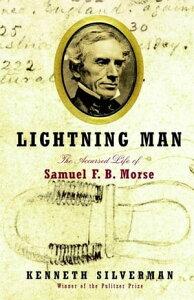 Lightning ManThe Accursed Life of Samuel F. B. Morse【電子書籍】[ Kenneth Silverman ]