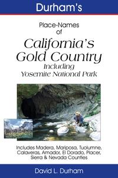 Durham's Place-Names of California's Gold CountryIncluding Yosemite National Park, Madera, Mariposa, Tuolumne, Calaveras, Amador, El Dorado, Placer, Sierra & Nevada Counties【電子書籍】[ David L. Durham ]