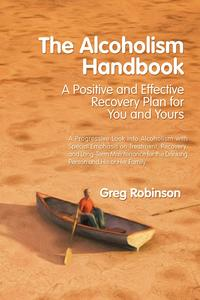 The Alcoholism HandbookA Positive and Effective Recovery Plan for You and Yours【電子書籍】[ Greg Robinson ]