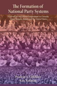 The Formation of National Party SystemsFederalism and Party Competition in Canada, Great Britain, India, and the United States【電子書籍】[ Pradeep Chhibber ]