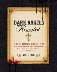 Dark Angels RevealedFrom Dark Rogues to Dark Romantics, the Most Mysterious and Mesmerizing Vampires and Fallen Angels f【電子書籍】[ Angela Grace ]