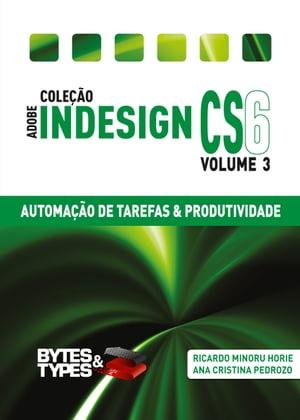 Cole??o Adobe InDesign CS6 - Automa??o de Tarefas & Produtividade【電子書籍】[ Ricardo Minoru Horie ]