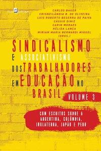 Sindicalismo e Associativismo dos Trabalhadores em Educa??o no Brasil - Volume 3Com escritos sobre a Argentina, Col?mbia, Inglaterra, Jap?o e Peru【電子書籍】[ Carlos Bauer ]