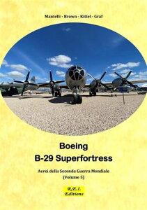 Boeing B-29 Superfortress - La Super Fortezza【電子書籍】[ Mantelli - Brown - Kittel - Graf ]