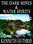 The Dark Mines and Water Spirits (Two Story Pack)【電子書籍】[ Kenneth Guthrie ]