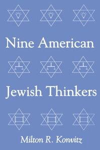 Nine American Jewish Thinkers【電子書籍】[ Milton Konvitz ]